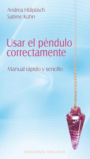 USAR EL PÉNDULO CORRECTAMENTE : MANUAL RÁPIDO Y SENCILLO