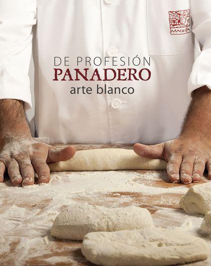 DE PROFESIÓN PANADERO. ARTE BLANCO.