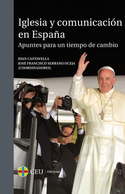 IGLESIA Y COMUNICACION EN ESPAÑA. APUNTES PARAUN TIEMPO DE CAMBIO.