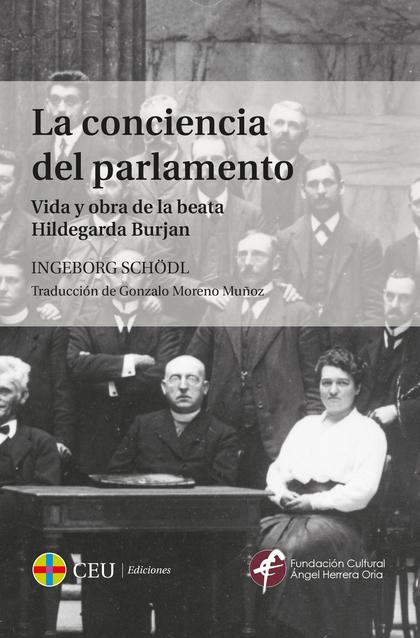 LA CONCIENCIA DEL PARLAMENTO.. VIDA Y OBRA DE LA BEATA HILDEGARDA BURJAN