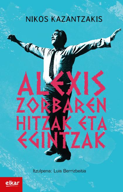 ALEXIS ZORBAREN HITZAK ETA EGINTZAK.