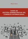 CASOS DE GESTIÓN ADMINISTRATIVA DEL COMERCIO INTERNACIONAL.