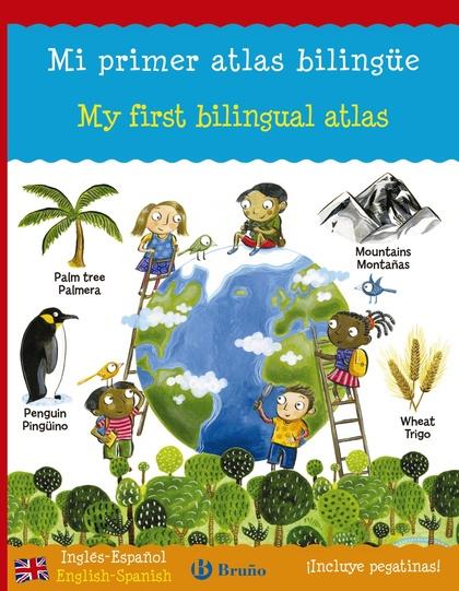 MI PRIMER ATLAS BILINGÜE = MY FIRST BILINGUAL ATLAS