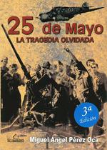 25 DE MAYO. LA TRAGEDIA OLVIDADA 3ª ED..