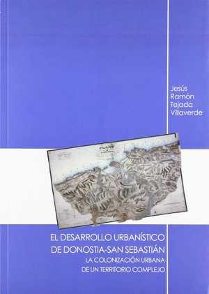 EL DESARROLLLO URBANÍSTICO DE DONOSTIA-SAN SEBASTIÁN.. LA COLONIZACIÓN URBANA DE UN TERRITORIO