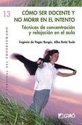 CÓMO SER DOCENTE Y NO MORIR EN EL INTENTO : TÉCNICAS DE CONCENTRACIÓN Y RELAJACIÓN EN EL AULA
