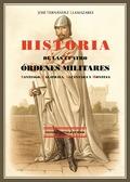 HISTORIA DE LAS CUATRO ÓRDENES MILITARES : SANTIAGO, CALATRAVA, ALCÁNTARA Y MONTESA