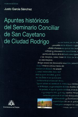 APUNTES HISTÓRICOS DEL SEMINARIO CONCILIAR DE SAN CAYETANO DE CIUDAD RODRIGO.
