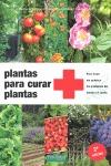 PLANTAS PARA CURAR PLANTAS : PARA TRATAR SIN QUÍMICA LOS PROBLEMAS DEL HUERTO Y EL JARDÍN