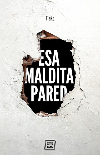 ESA MALDITA PARED. MEMORIAS DE UN BUTRONERO