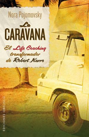 LA CARAVANA : EL LIFE COACHING TRANSFORMADOR DE ROBERT KARRO