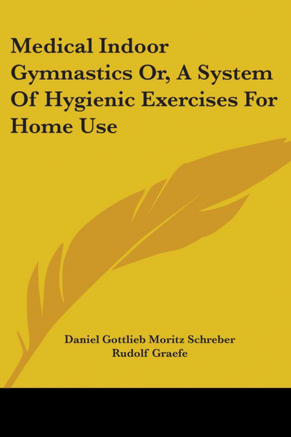 MEDICAL INDOOR GYMNASTICS OR, A SYSTEM OF HYGIENIC EXERCISES FOR HOME USE