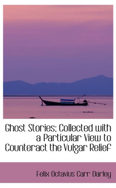 Ghost Stories; Collected with a Particular View to Counteract the Vulgar Relief