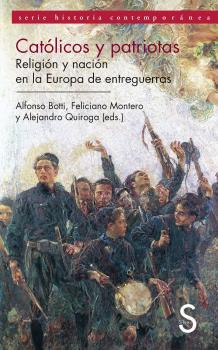 CATÓLICOS Y PATRIOTAS : RELIGIÓN Y NACIÓN EN LA EUROPA DE ENTREGUERRAS