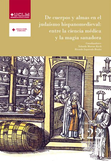 DE CUERPOS Y ALMAS EN EL JUDAÍSMO HISPANOMEDIEVAL : ENTRE LA CIENCIA MÉDICA Y LA MAGIA SANADORA