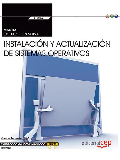 MANUAL. INSTALACIÓN Y ACTUALIZACIÓN DE SISTEMAS OPERATIVOS (TRANSVERSAL: UF0852).