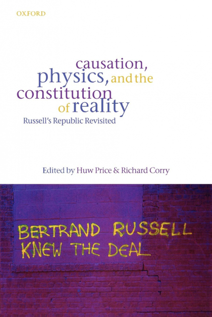 CAUSATION, PHYSICS, AND THE CONSTITUTION OF REALITY RUSSELLS REPUBLIC REVISITED