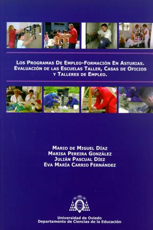 LOS PROGRAMAS DE EMPLEO-FORMACIÓN EN ASTURIAS : EVALUACIÓN DE LAS ESCUELAS TALLER, CASAS DE OFI