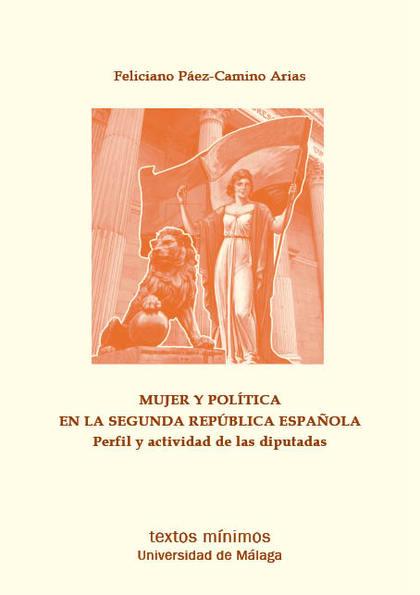 MUJER Y POLÍTICA EN LA SEGUNDA REPÚBLICA ESPAÑOLA. PERFIL Y ACTIVIDAD DE LAS DIPUTADAS
