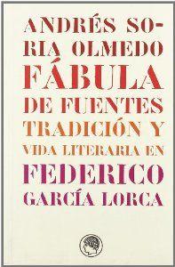 FÁBULA DE FUENTES: TRADICIÓN Y VIDA LITERARIA EN FEDERICO GARCÍA LORCA