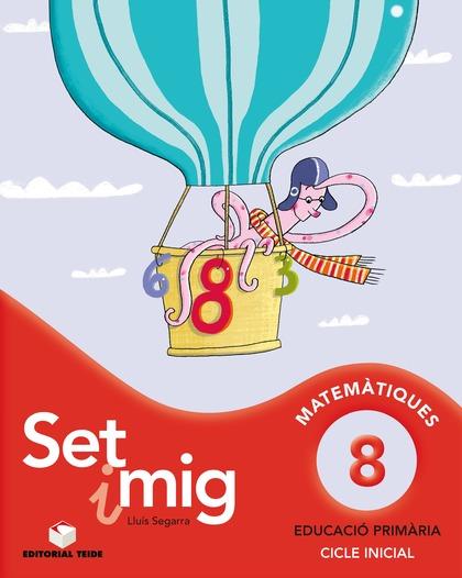 SET I MIG, MATEMÀTIQUES, 8 EDUCACIÓ PRIMÀRIA, CICLE INICIAL