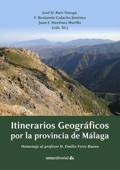 ITINERARIOS GEOGRÁFICOS POR LA PROVINCIA DE MÁLAGA. HOMENAJE AL PROFESOR D. EMILIO FERRE BUENO