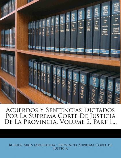 ACUERDOS Y SENTENCIAS DICTADOS POR LA SUPREMA CORTE DE JUSTICIA DE LA PROVINCIA,