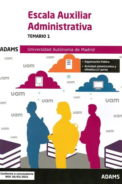 TEMARIO 1 ESCALA AUXILIAR ADMINISTRATIVA UNIVERSIDAD AUTÓNOMA DE MADRID.
