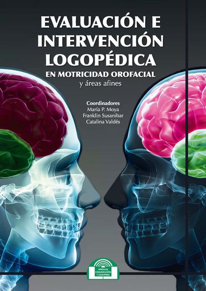 EVALUACIÓN E INTERVENCIÓN LOGOPÉDICA EN MOTRICIDAD OROFACIAL Y ÁREAS AFINES.