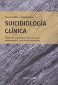 SUICIDIOLOGÍA CLÍNICA. EVALUACIÓN Y TRATAMIENTO DE LAS TENDENCIAS AUTODESTRUCTIVAS EN LA PRÁCTI