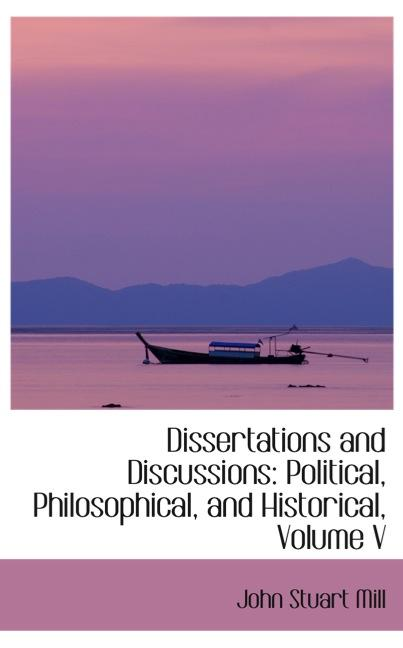 Dissertations and Discussions: Political, Philosophical, and Historical, Volume V