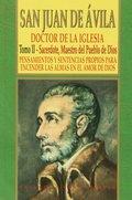 SAN JUAN DE ÁVILA. TOMO II. SACERDOTE, MAESTRO DEL  PUEBLO DE DIOS. PENSAMIENTOS Y SENTENCIAS