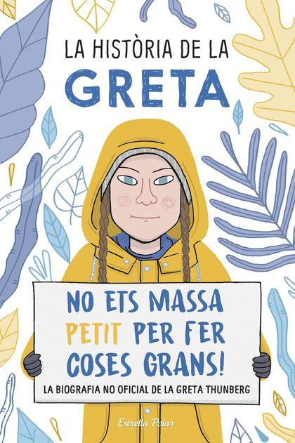 LA HISTÒRIA DE LA GRETA. NO ETS MASSA PETIT PER FER COSES GRANS!. LA BIOGRAFÍA NO OFICIAL DE LA