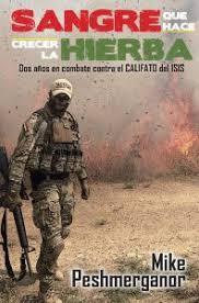 SANGRE QUE HACE CRECER LA HIERBA. DOS AÑOS DE COMBATE CONTRA EL CALIFATO DEL ISIS