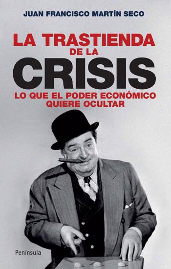 LA TRASTIENDA DE LA CRISIS : LO QUE EL PODER ECONÓMICO QUIERE OCULTAR