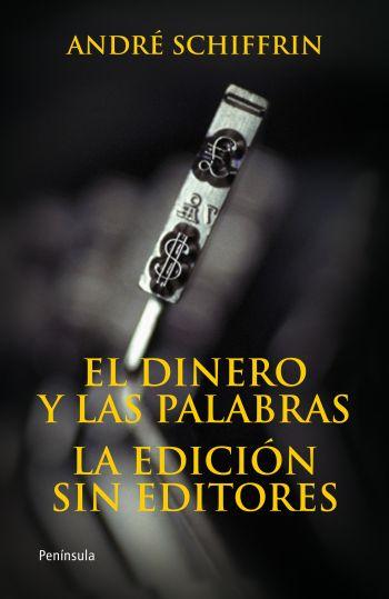 EL DINERO Y LAS PALABRAS : LA EDICIÓN SIN EDITORES