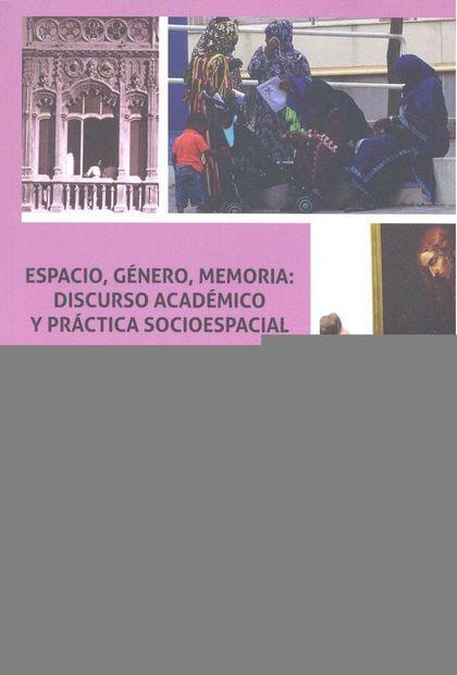 ESPACIO, GENERO, MEMORIA: DISCURSO ACADEMICO Y PRACTICA SOC