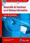 DESARROLLO DE FUNCIONES EN EL SISTEMA INFORMÁTICO : GUÍA DIDÁCTICA