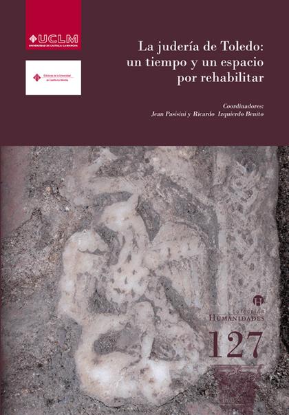 LA JUDERÍA DE TOLEDO : UN TIEMPO Y UN ESPACIO POR REHABILITAR : XXI CURSO DE CULTURA HISPANOJUD