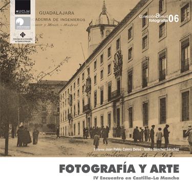 FOTOGRAFÍA Y ARTE. IV ENCUENTRO HISTORIA DE LA FOTOGRAFÍA EN CASTILLA-LA MANCHA, GUADALAJAR, 20