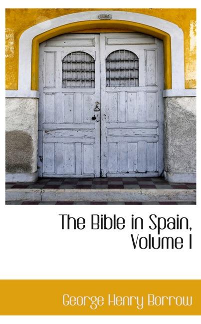The Bible in Spain, Volume I