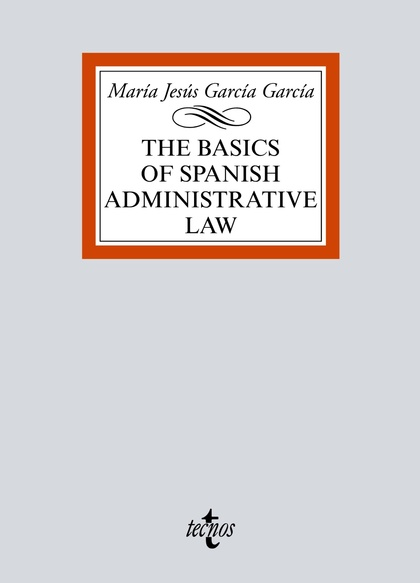 THE BASIC OF SPANISH ADMINISTRATIVE LAW.