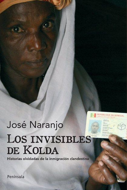 LOS INVISIBLES DE KOLDA : HISTORIAS OLVIDADAS DE LA INMIGRACIÓN CLANDESTINA