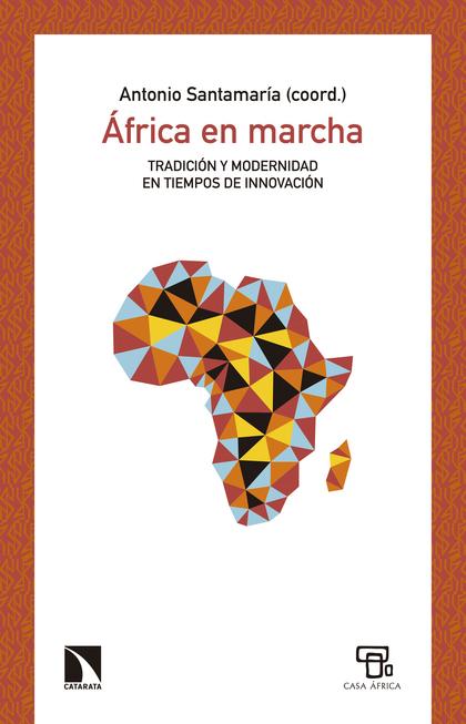ÁFRICA EN MARCHA. TRADICIÓN Y MODERNIDAD EN TIEMPOS DE INNOVACIÓN