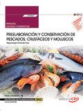 MANUAL. PREELABORACIÓN Y CONSERVACIÓN DE PESCADOS, CRUSTÁCEOS Y MOLUSCOS (UF0064