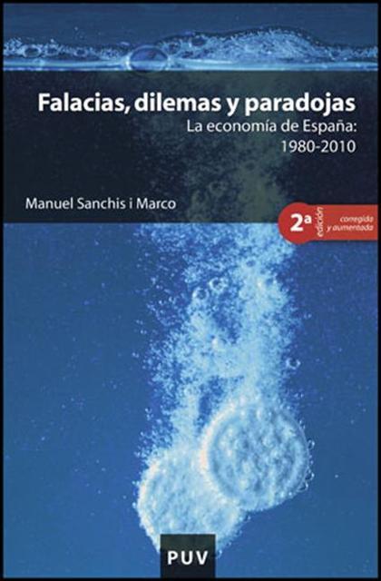 FALACIAS, DILEMAS Y PARADOJAS : LA ECONOMÍA DE ESPAÑA : 1980-2010