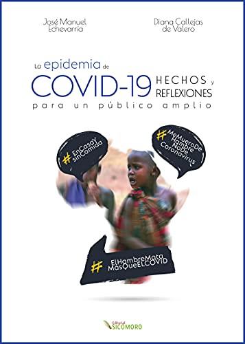 LA EPIDEMIA DE COVID-19. HECHOS Y REFLEXIONES PARA UN PÚBLICO AMPLIO