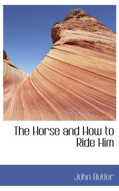 The Horse and How to Ride Him
