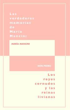LAS VERDADERAS MEMORIAS DE MARÍA MANCINI, ESCRITAS POR ELLA MISMA/LOS REYES CORN.