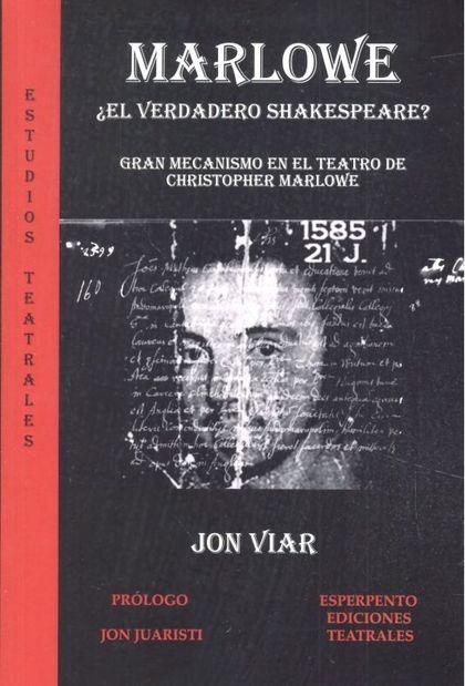 MARLOWE ¿EL VERDADERO SHAKESPEARE?. GRAN MECANISMO EN EL TEATRO DE CHRISTOPHER MARLOWE